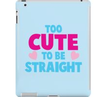 Too CUTE to be STRAIGHT!  iPad Case/Skin