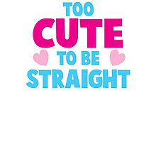 Too CUTE to be STRAIGHT!  Photographic Print