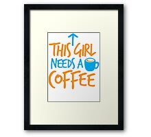 This GIRL needs a COFFEE!  Framed Print