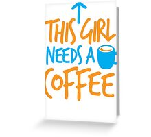This GIRL needs a COFFEE!  Greeting Card