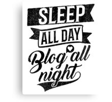 Sleep All Day Blog All Night Canvas Print