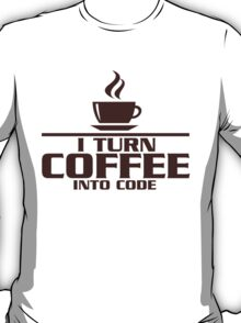 I turn coffee into Code T-Shirt