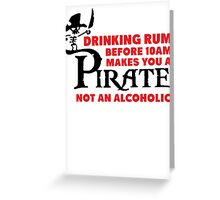Drinking rum before 10am like a pirate Greeting Card