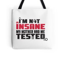 I'm not insane, my mother had me tested Tote Bag