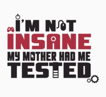 I'm not insane, my mother had me tested by nektarinchen