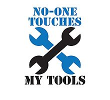 NO-ONE touches my tools funny mechanic spanner car design Photographic Print