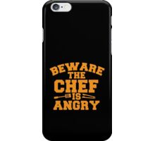 BEWARE the CHEF is ANGRY!  iPhone Case/Skin