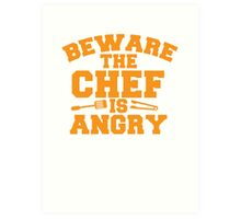 BEWARE the CHEF is ANGRY!  Art Print