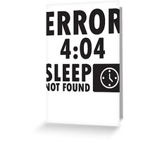 Error 4:04 - Sleep not found Greeting Card