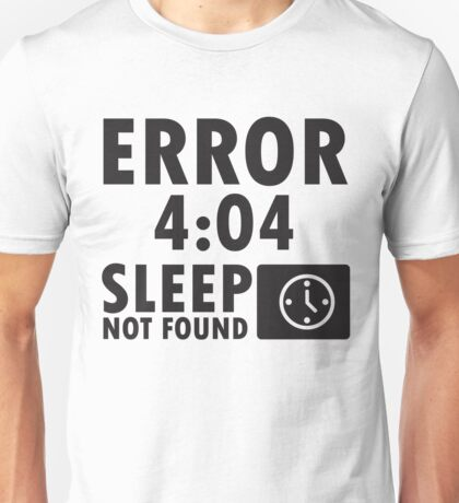 Error 4:04 - Sleep not found Unisex T-Shirt