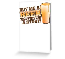 Buy me a BEER and I'll tell you a STORY! Greeting Card