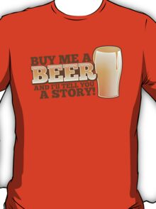 Buy me a BEER and I'll tell you a STORY! T-Shirt