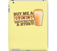 Buy me a BEER and I'll tell you a STORY! iPad Case/Skin