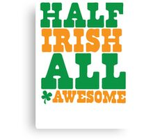 Half Irish - All AWESOME Canvas Print