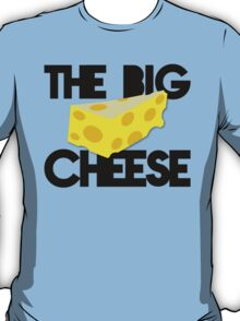 The BIG CHEESE like a boss cheesy humour! T-Shirt