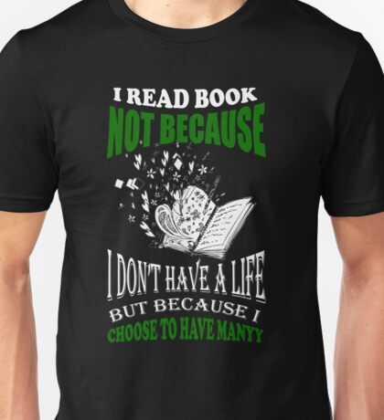 I READ BOOKS -  NOT BECAUSE I DON'T HAVE A LIFE T SHIRT Unisex T-Shirt