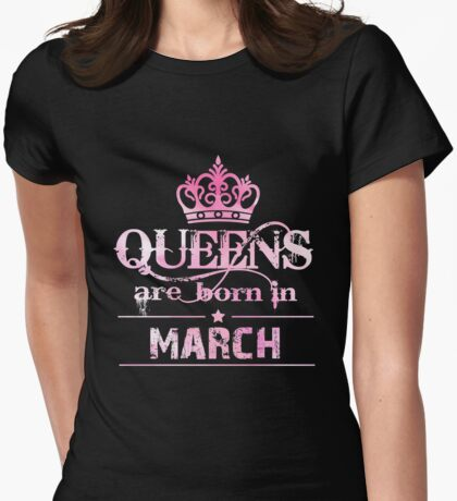 Queens Are Born In March T-Shirt. Funny Gifts For Women Womens Fitted T-Shirt