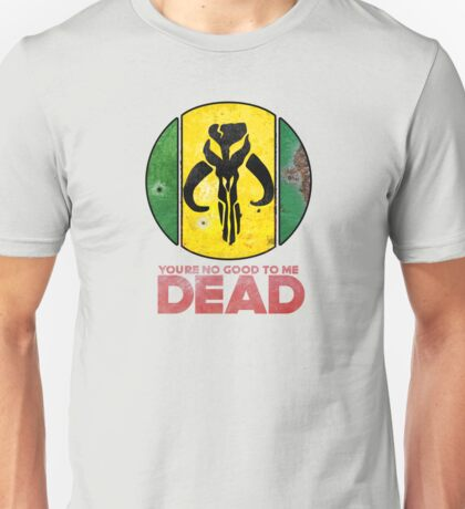 """""""You're No Good To Me Dead"""" Mandalorian Crest : Inspired by Star Wars Unisex T-Shirt"""