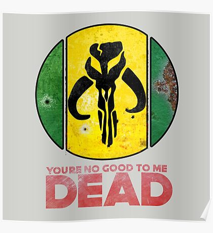 """You're No Good To Me Dead"" Mandalorian Crest : Inspired by Star Wars Poster"