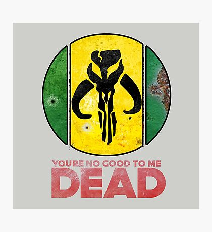 """""""You're No Good To Me Dead"""" Mandalorian Crest : Inspired by Star Wars Photographic Print"""