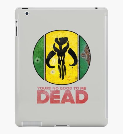 """""""You're No Good To Me Dead"""" Mandalorian Crest : Inspired by Star Wars iPad Case/Skin"""