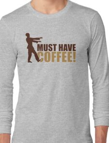 Must have coffee - Zombie Long Sleeve T-Shirt