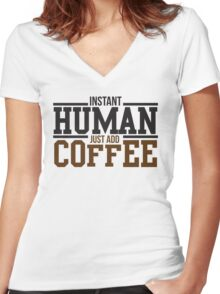 Instant human, just add coffee Women's Fitted V-Neck T-Shirt