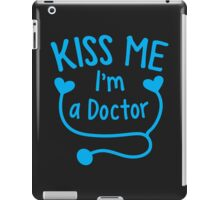 Kiss me ! I'm a doctor with love heart stethoscope  iPad Case/Skin
