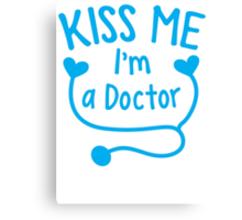 Kiss me ! I'm a doctor with love heart stethoscope  Canvas Print