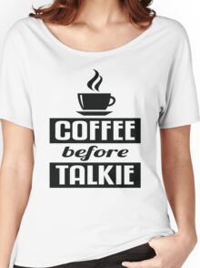 Coffee before Talkie Women's Relaxed Fit T-Shirt