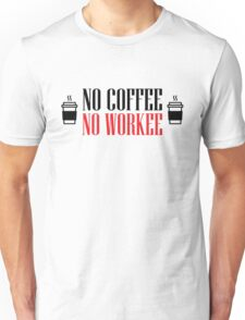 No coffee - no workee Unisex T-Shirt