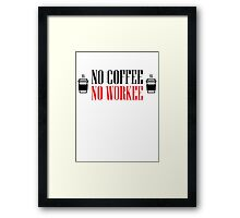 No coffee - no workee Framed Print