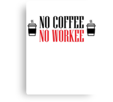 No coffee - no workee Canvas Print