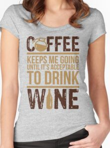 Coffee keeps me going until it's acceptable to drink wine Women's Fitted Scoop T-Shirt