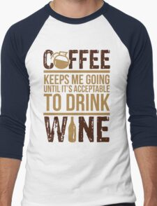 Coffee keeps me going until it's acceptable to drink wine Men's Baseball ¾ T-Shirt