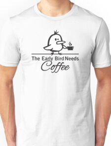 The early bird needs coffee Unisex T-Shirt