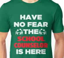 Have No Fear The School Counselor  Unisex T-Shirt