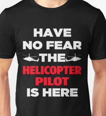 Have No Fear The Helicopter Pilot Unisex T-Shirt