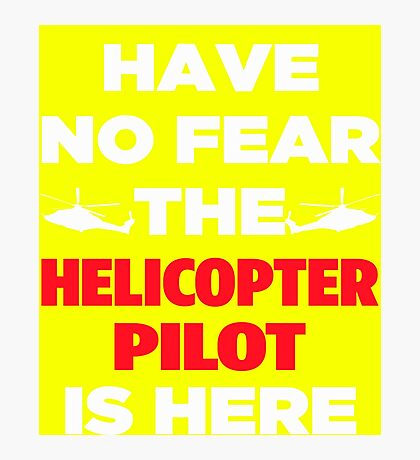 Have No Fear The Helicopter Pilot Photographic Print