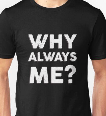 Why Always Me ? Unisex T-Shirt