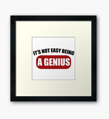It's Not Easy Being a Genius Framed Print