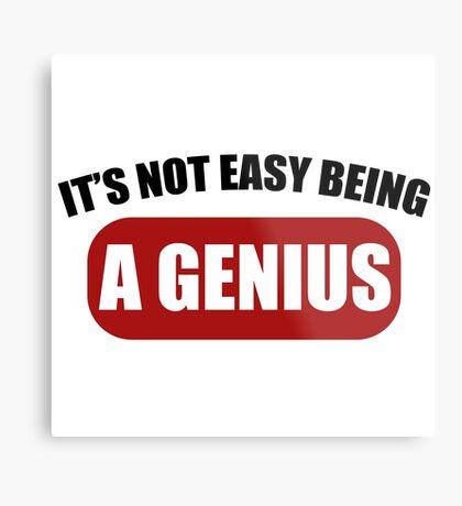 It's Not Easy Being a Genius Metal Print