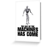 The Day of the Machines Has Come Greeting Card
