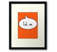 Lol, no. Framed Print