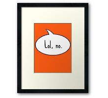 Lol, no. Framed Print