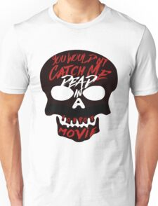 You Wouldn't Catch Me Dead In A Horror Movie Unisex T-Shirt
