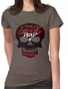 You Wouldn't Catch Me Dead In A Horror Movie Womens Fitted T-Shirt