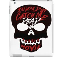 You Wouldn't Catch Me Dead In A Horror Movie iPad Case/Skin