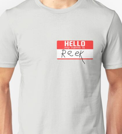 Hello, my name is Reek Unisex T-Shirt