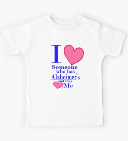 I love someone who has Alzheimer's and they love me  Kids Tee